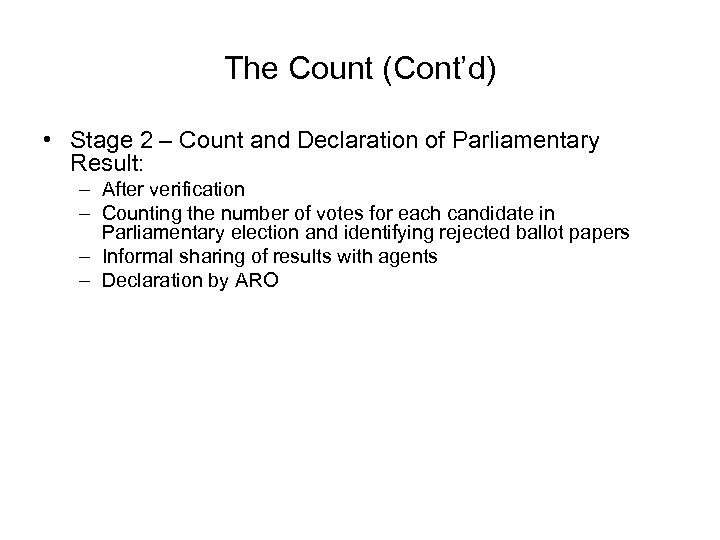 The Count (Cont'd) • Stage 2 – Count and Declaration of Parliamentary Result: –
