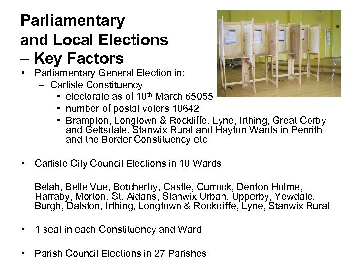 Parliamentary and Local Elections – Key Factors • Parliamentary General Election in: – Carlisle