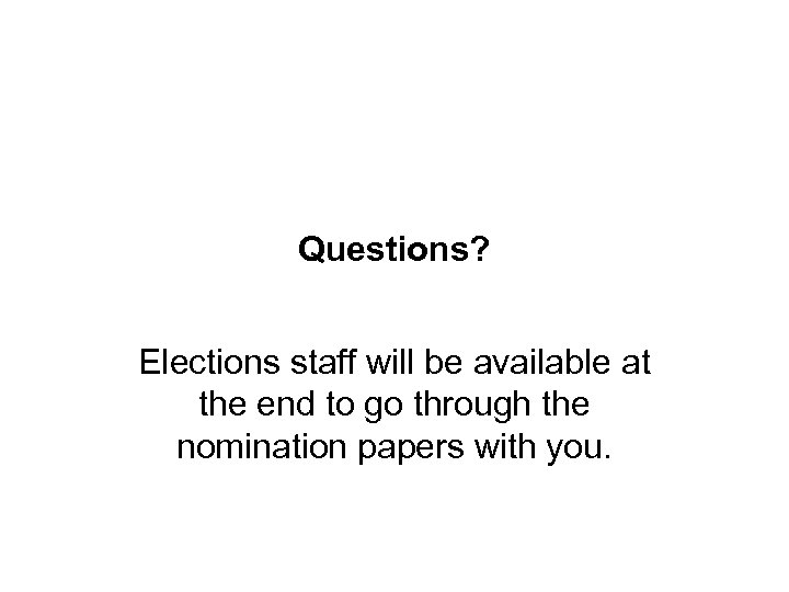 Questions? Elections staff will be available at the end to go through the nomination
