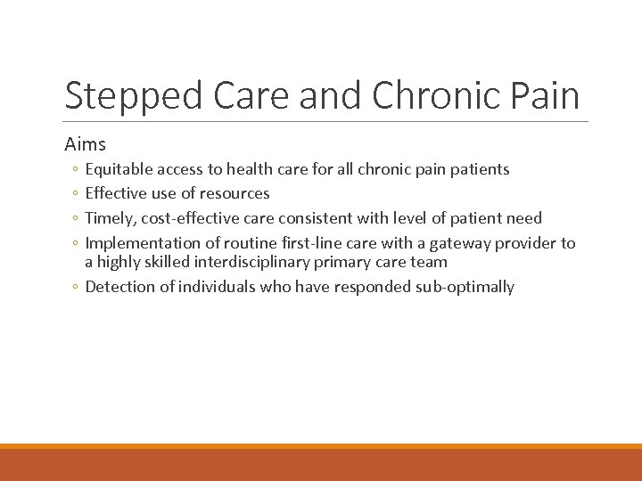 Stepped Care and Chronic Pain Aims ◦ ◦ Equitable access to health care for