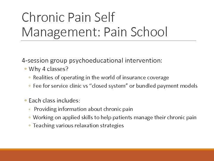 Chronic Pain Self Management: Pain School 4 -session group psychoeducational intervention: ◦ Why 4