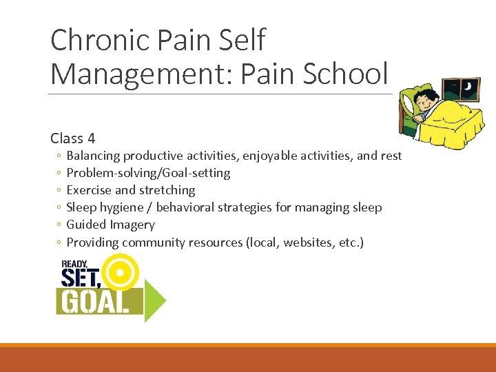 Chronic Pain Self Management: Pain School Class 4 ◦ ◦ ◦ Balancing productive activities,