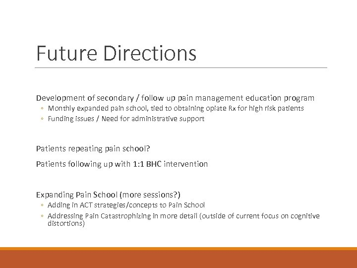 Future Directions Development of secondary / follow up pain management education program ◦ Monthly