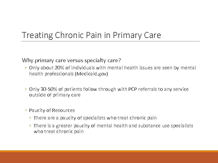 Treating Chronic Pain in Primary Care Why primary care versus specialty care? ◦ Only