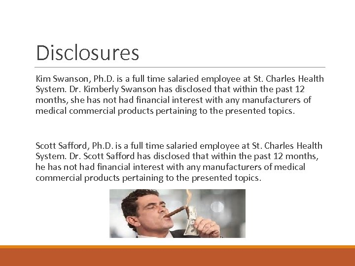 Disclosures Kim Swanson, Ph. D. is a full time salaried employee at St. Charles