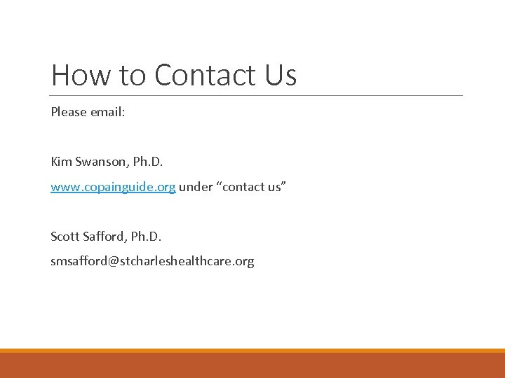 How to Contact Us Please email: Kim Swanson, Ph. D. www. copainguide. org under