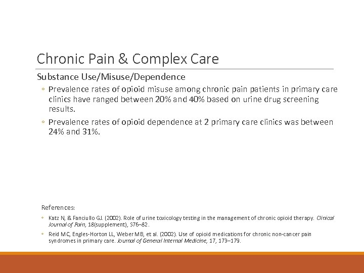 Chronic Pain & Complex Care Substance Use/Misuse/Dependence ◦ Prevalence rates of opioid misuse among