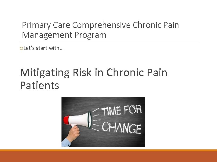 Primary Care Comprehensive Chronic Pain Management Program o. Let's start with… Mitigating Risk in