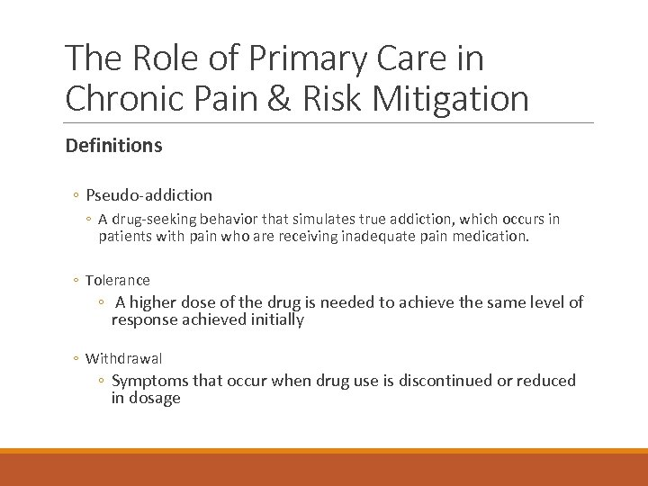 The Role of Primary Care in Chronic Pain & Risk Mitigation Definitions ◦ Pseudo-addiction