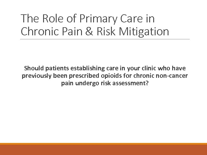 The Role of Primary Care in Chronic Pain & Risk Mitigation Should patients establishing