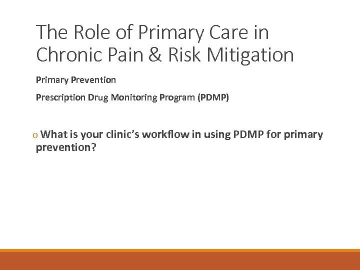 The Role of Primary Care in Chronic Pain & Risk Mitigation Primary Prevention Prescription