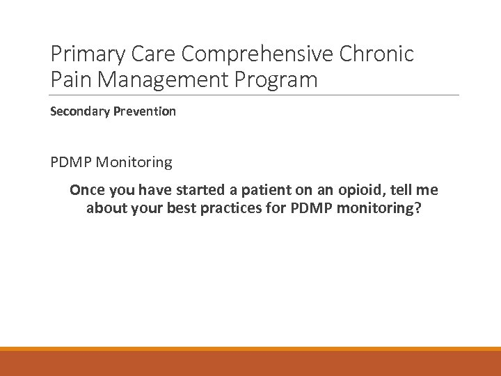 Primary Care Comprehensive Chronic Pain Management Program Secondary Prevention PDMP Monitoring Once you have