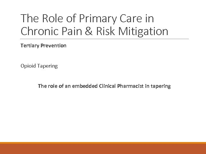 The Role of Primary Care in Chronic Pain & Risk Mitigation Tertiary Prevention Opioid