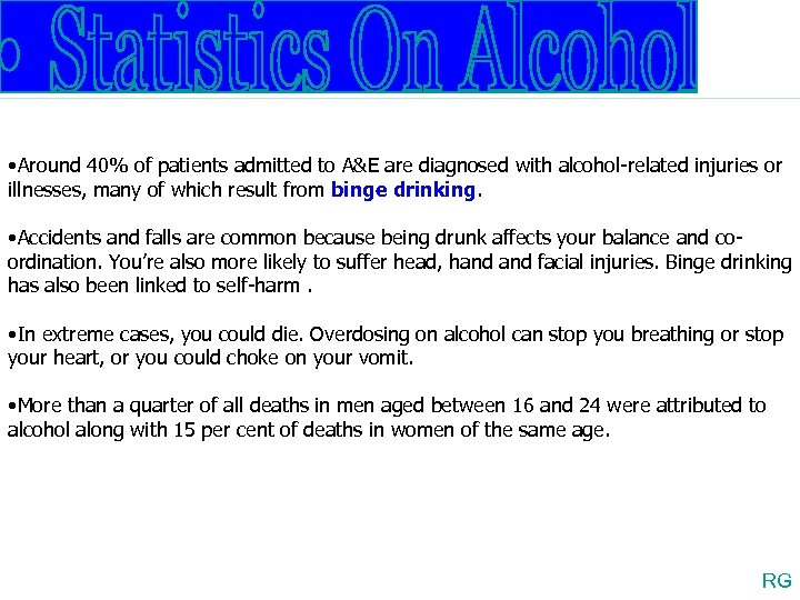 • Around 40% of patients admitted to A&E are diagnosed with alcohol-related injuries