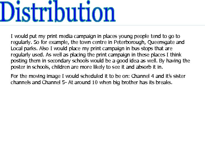 I would put my print media campaign in places young people tend to go