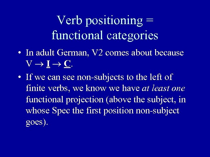 Verb positioning = functional categories • In adult German, V 2 comes about because