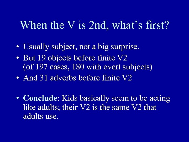 When the V is 2 nd, what's first? • Usually subject, not a big