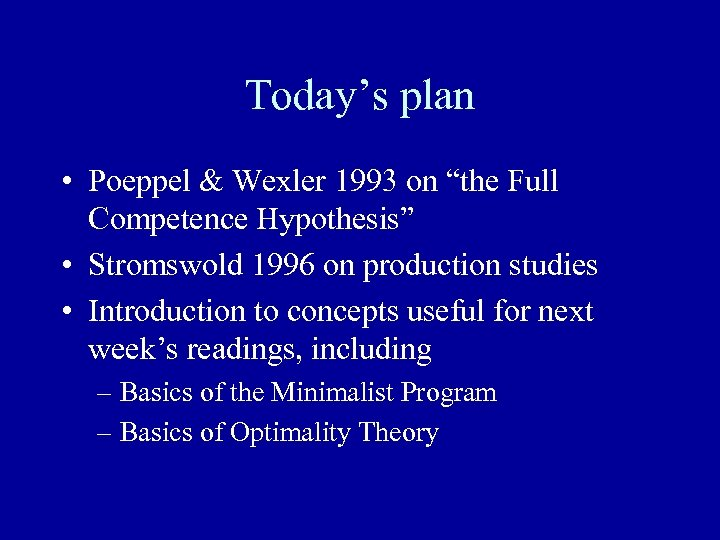 """Today's plan • Poeppel & Wexler 1993 on """"the Full Competence Hypothesis"""" • Stromswold"""