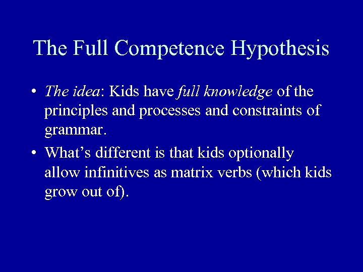 The Full Competence Hypothesis • The idea: Kids have full knowledge of the principles