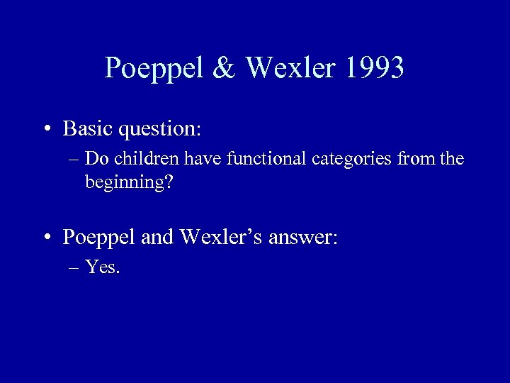 Poeppel & Wexler 1993 • Basic question: – Do children have functional categories from