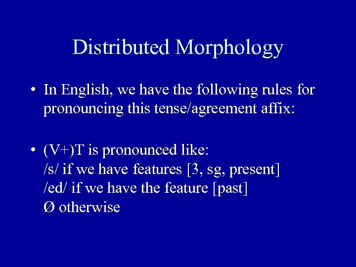 Distributed Morphology • In English, we have the following rules for pronouncing this tense/agreement
