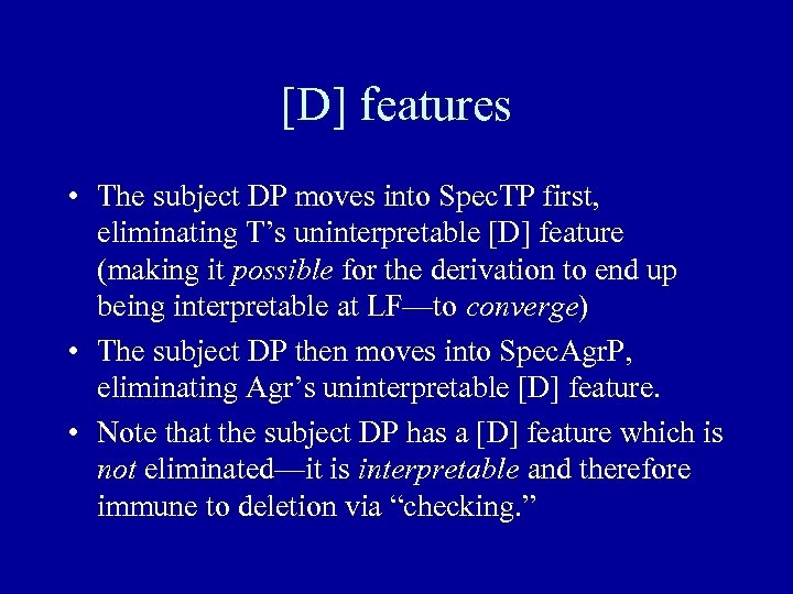 [D] features • The subject DP moves into Spec. TP first, eliminating T's uninterpretable