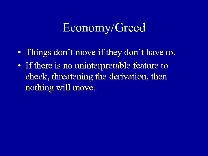 Economy/Greed • Things don't move if they don't have to. • If there is