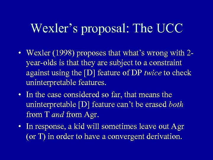 Wexler's proposal: The UCC • Wexler (1998) proposes that what's wrong with 2 year-olds