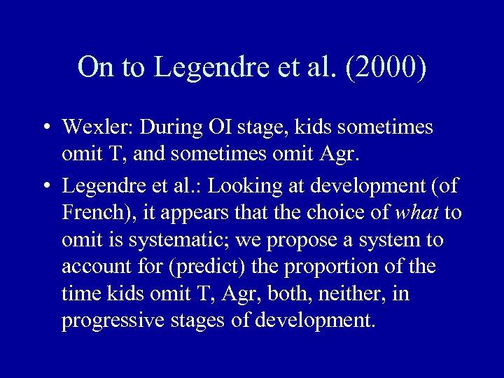 On to Legendre et al. (2000) • Wexler: During OI stage, kids sometimes omit