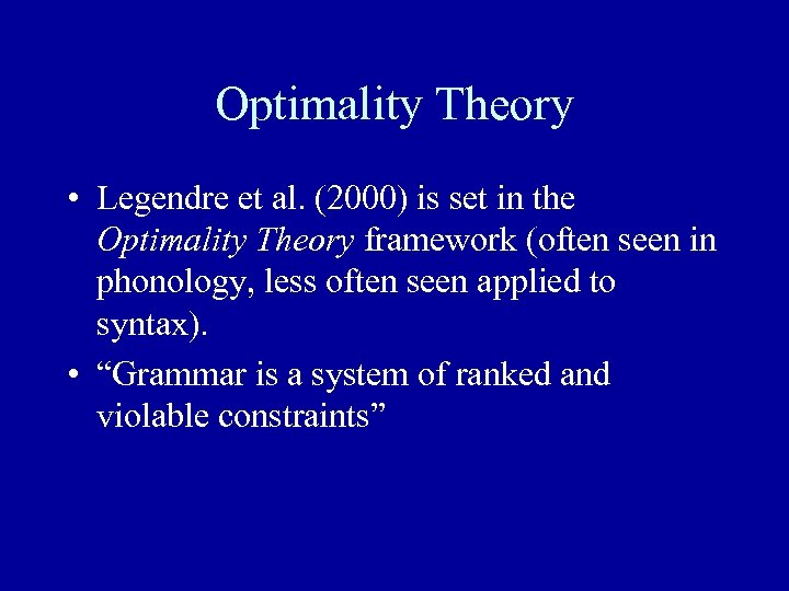 Optimality Theory • Legendre et al. (2000) is set in the Optimality Theory framework