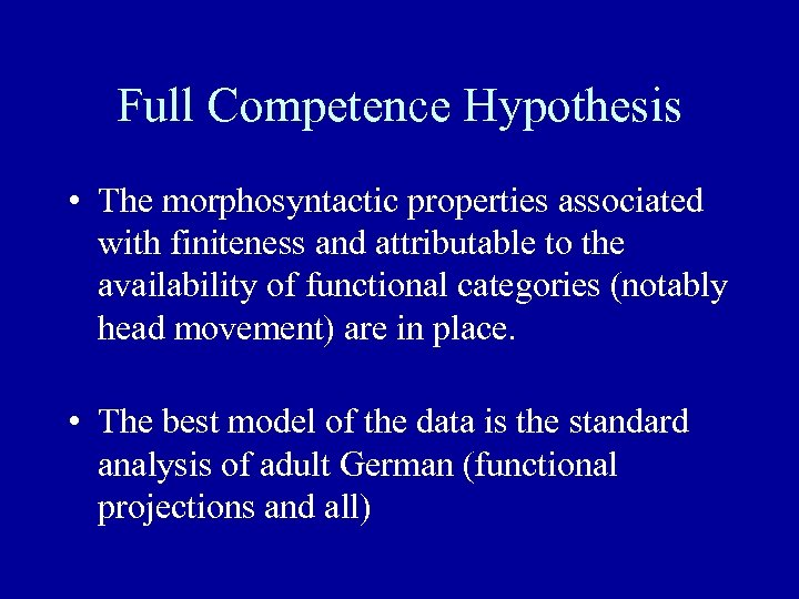 Full Competence Hypothesis • The morphosyntactic properties associated with finiteness and attributable to the