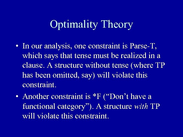 Optimality Theory • In our analysis, one constraint is Parse-T, which says that tense