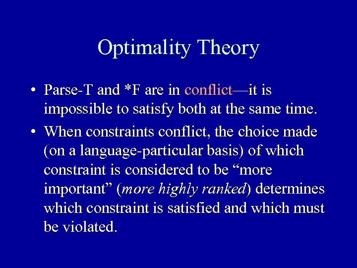 Optimality Theory • Parse-T and *F are in conflict—it is impossible to satisfy both