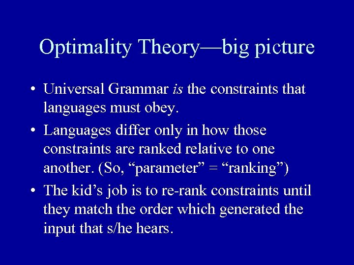 Optimality Theory—big picture • Universal Grammar is the constraints that languages must obey. •