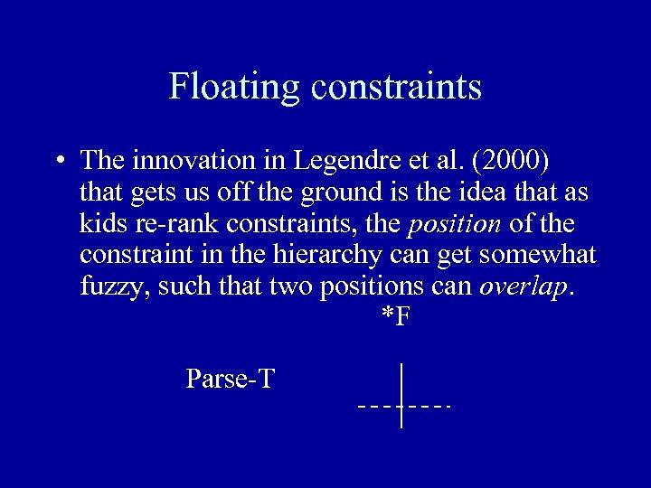 Floating constraints • The innovation in Legendre et al. (2000) that gets us off