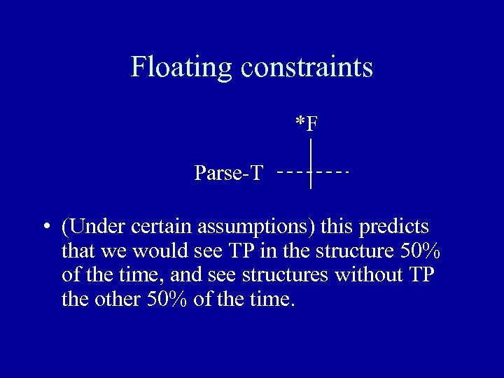 Floating constraints *F Parse-T • (Under certain assumptions) this predicts that we would see