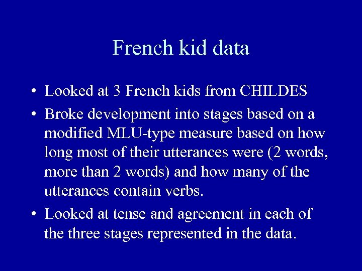French kid data • Looked at 3 French kids from CHILDES • Broke development