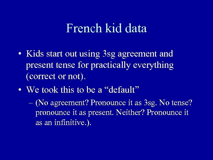 French kid data • Kids start out using 3 sg agreement and present tense