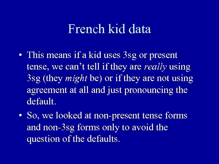 French kid data • This means if a kid uses 3 sg or present
