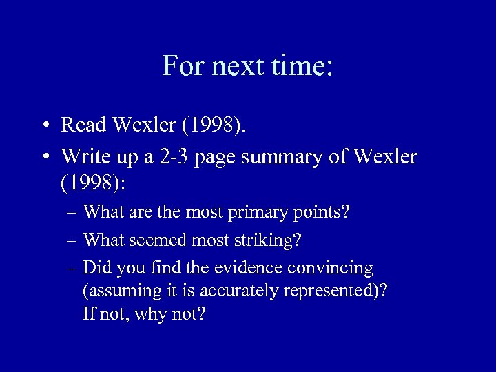 For next time: • Read Wexler (1998). • Write up a 2 -3 page