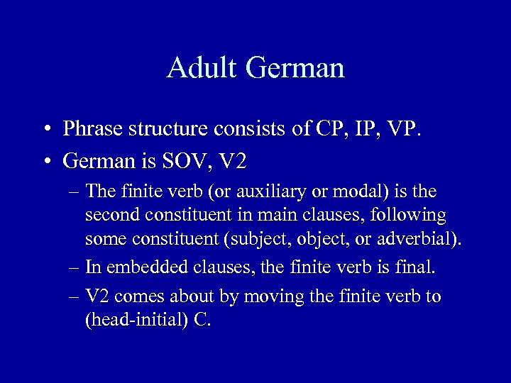 Adult German • Phrase structure consists of CP, IP, VP. • German is SOV,