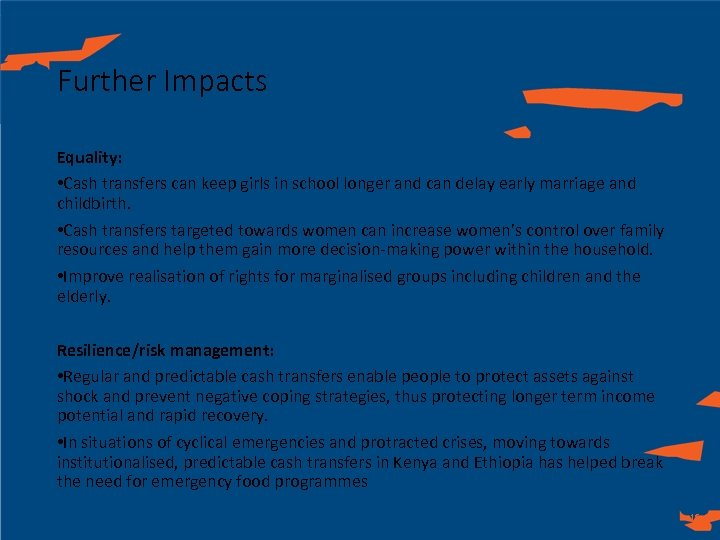 Further Impacts Equality: • Cash transfers can keep girls in school longer and can