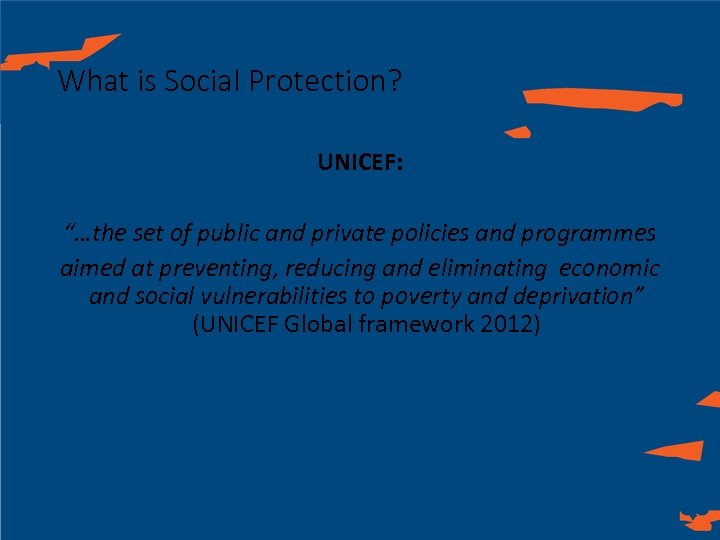 "What is Social Protection? UNICEF: ""…the set of public and private policies and programmes"