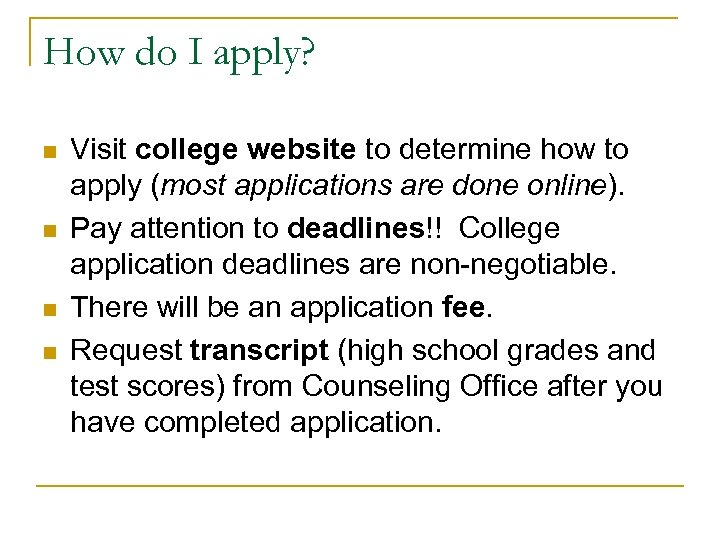 How do I apply? n n Visit college website to determine how to apply