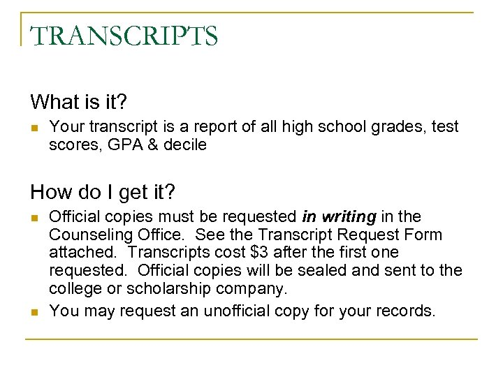 TRANSCRIPTS What is it? n Your transcript is a report of all high school