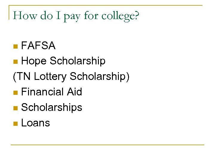 How do I pay for college? FAFSA n Hope Scholarship (TN Lottery Scholarship) n