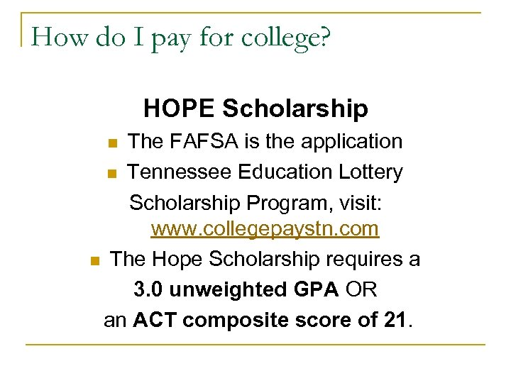 How do I pay for college? HOPE Scholarship The FAFSA is the application n