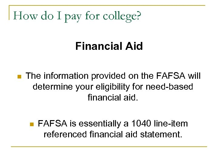 How do I pay for college? Financial Aid n The information provided on the