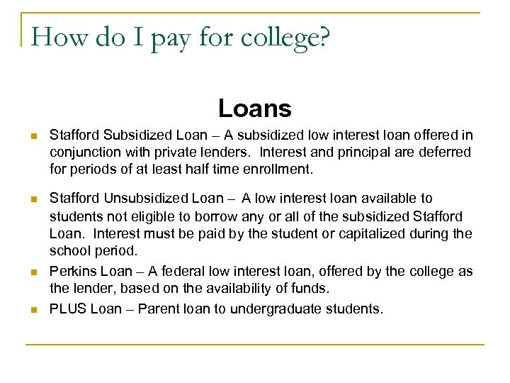 How do I pay for college? Loans n Stafford Subsidized Loan – A subsidized