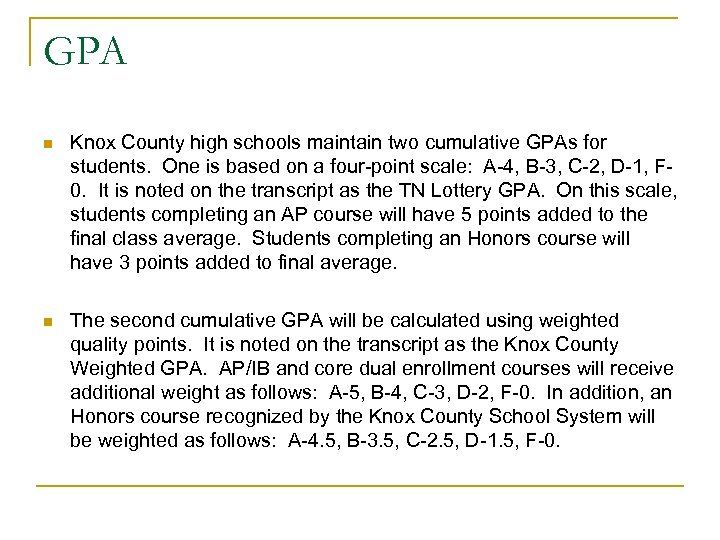 GPA n Knox County high schools maintain two cumulative GPAs for students. One is